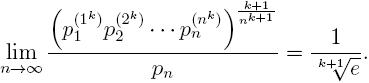 \lim_{n \to \infty} \frac{(p_1^{(1^k)} p_2^{(2^k)} \dots p_n^{(n^k)})^{\frac{k+1}{n^k+1}}}{p_n}=\frac{1}{\sqrt(k+1){e}